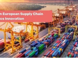 Spotlight on European Supply Chain & Logistic Innovation