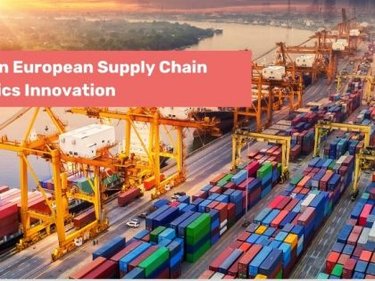 Spotlight on European Supply Chain & Logistic Innovation